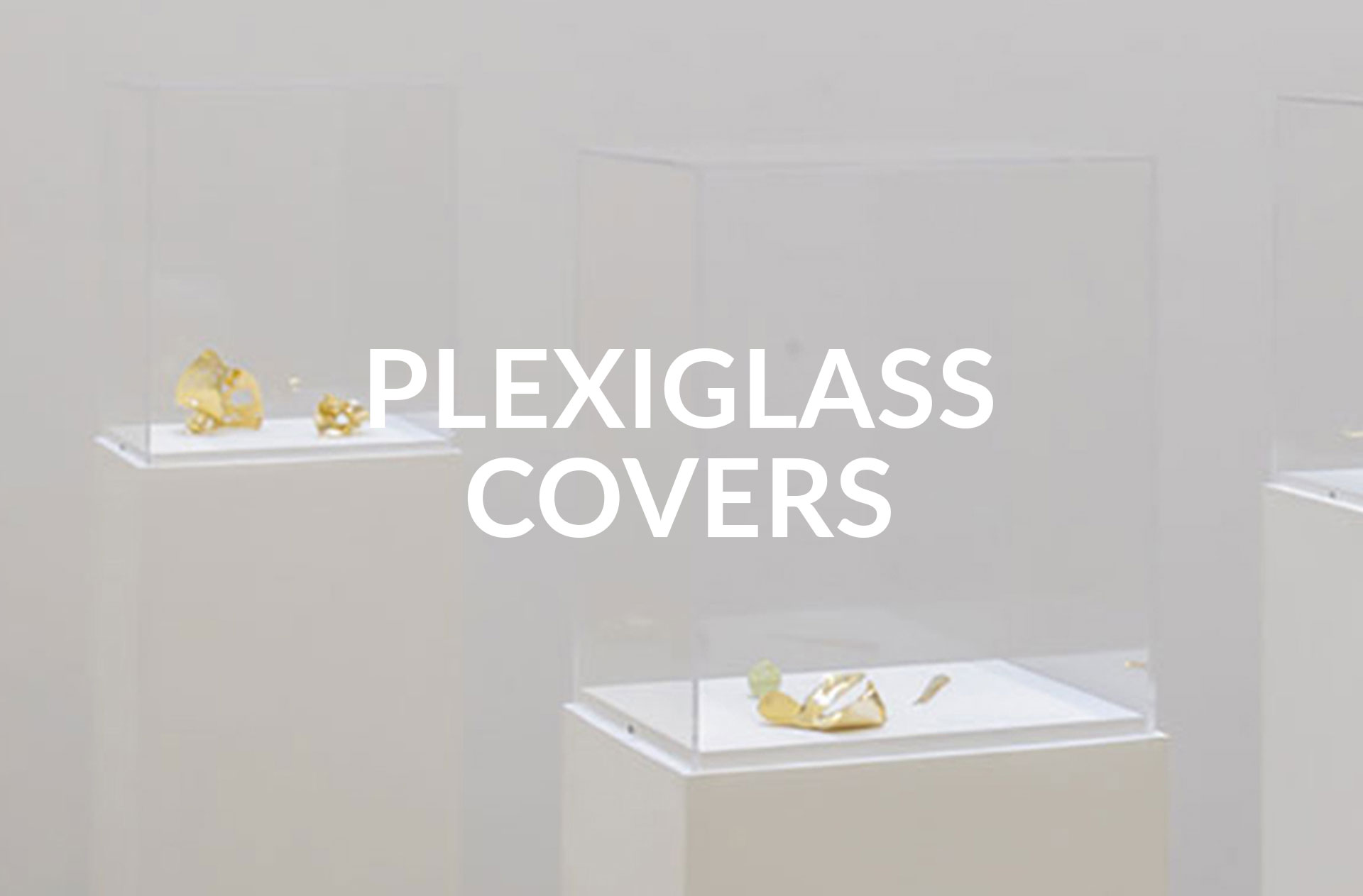 Plexiglass covers