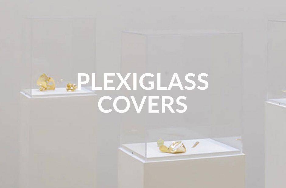Plexiglass covers